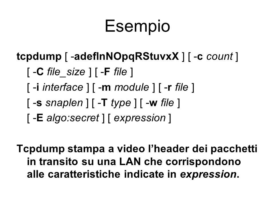 Esempio tcpdump [ -adeflnNOpqRStuvxX ] [ -c count ]